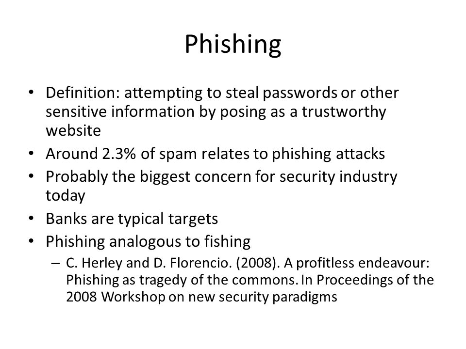 Phishing Definition: attempting to steal passwords or other sensitive information by posing as a trustworthy website Around 2.3% of spam relates to ph