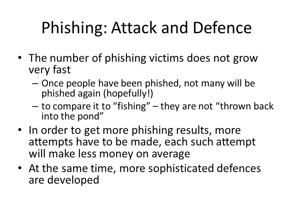 Phishing: Attack and Defence The number of phishing victims does not grow very fast – Once people have been phished, not many will be phished again (h