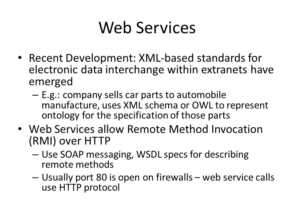 Web Services Recent Development: XML-based standards for electronic data interchange within extranets have emerged – E.g.: company sells car parts to