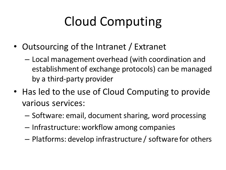 Cloud Computing Outsourcing of the Intranet / Extranet – Local management overhead (with coordination and establishment of exchange protocols) can be