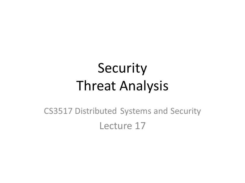 Security Threat Analysis CS3517 Distributed Systems and Security Lecture 17