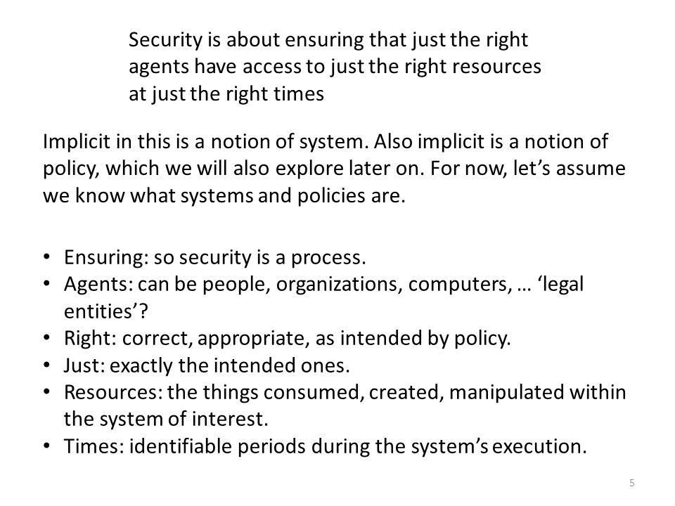 Security is about ensuring that just the right agents have access to just the right resources at just the right times Ensuring: so security is a process.