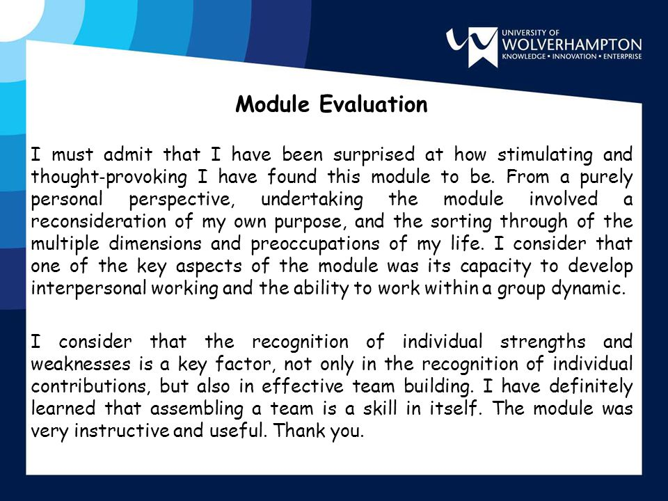 Module Evaluation I must admit that I have been surprised at how stimulating and thought ‐ provoking I have found this module to be. From a purely per