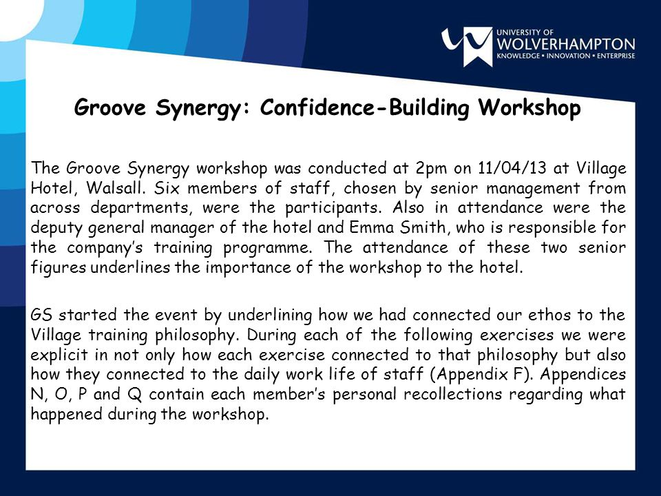 Groove Synergy: Confidence-Building Workshop The Groove Synergy workshop was conducted at 2pm on 11/04/13 at Village Hotel, Walsall. Six members of st