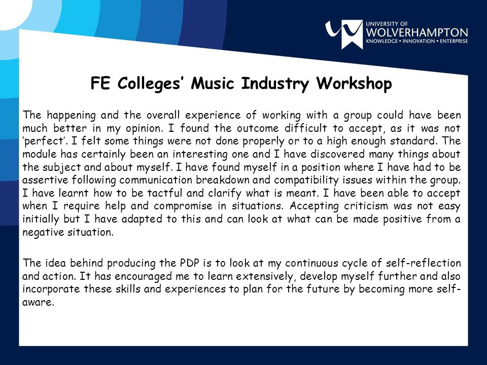 FE Colleges' Music Industry Workshop The happening and the overall experience of working with a group could have been much better in my opinion.