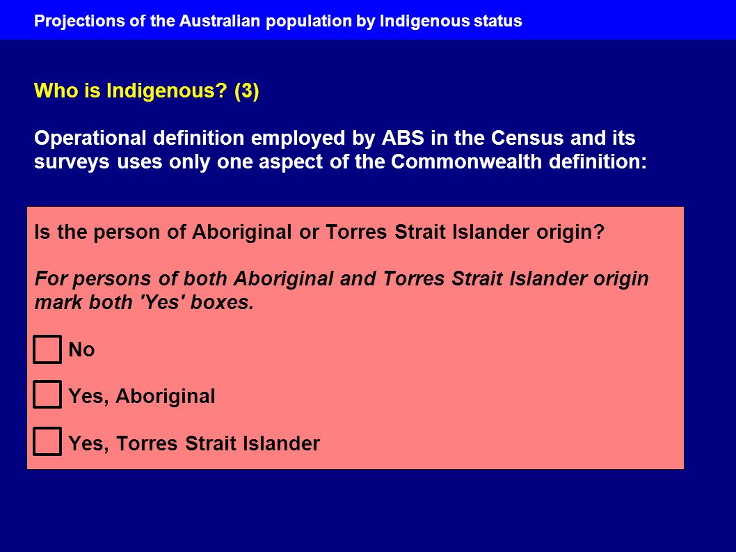 Projections of the Australian population by Indigenous status Why produce population projections by Indigenous status.