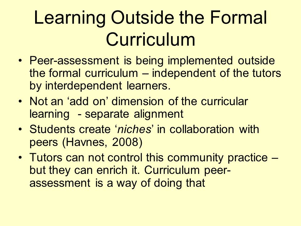 Learning Outside the Formal Curriculum Peer-assessment is being implemented outside the formal curriculum – independent of the tutors by interdependen