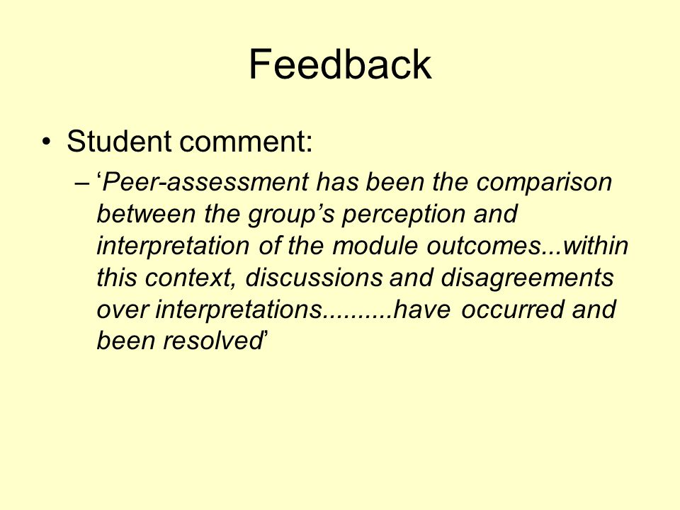 Feedback Student comment: –'Peer-assessment has been the comparison between the group's perception and interpretation of the module outcomes...within