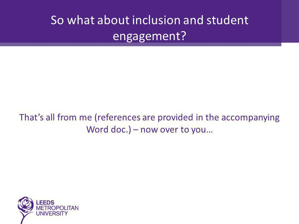 So what about inclusion and student engagement.
