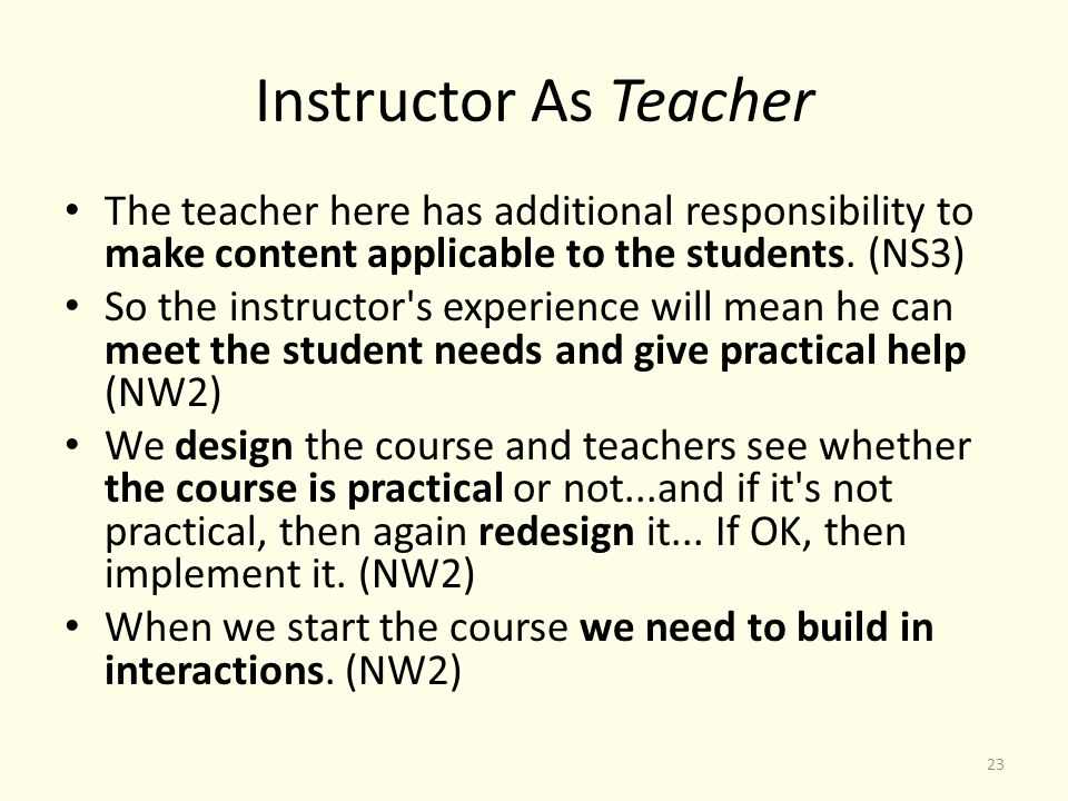 Instructor As Teacher The teacher here has additional responsibility to make content applicable to the students.
