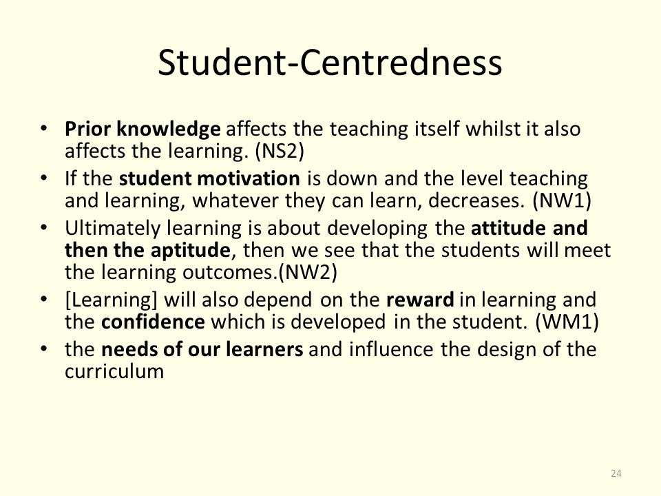 Student-Centredness Prior knowledge affects the teaching itself whilst it also affects the learning.