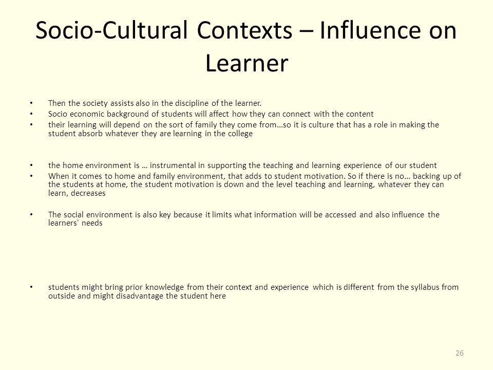 Socio-Cultural Contexts – Influence on Learner Then the society assists also in the discipline of the learner.