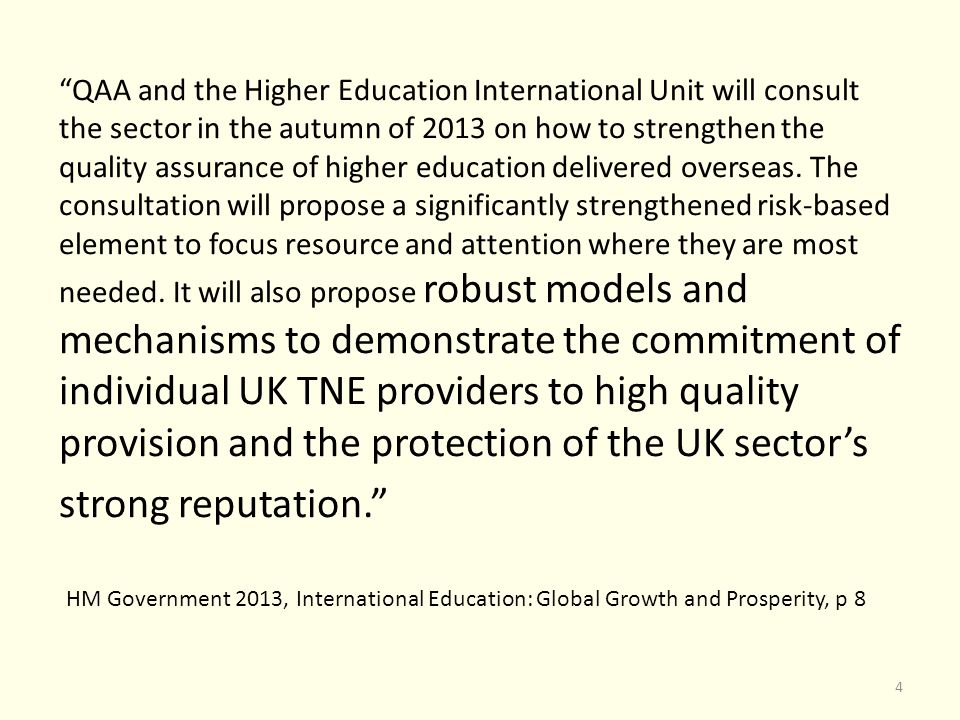 QAA and the Higher Education International Unit will consult the sector in the autumn of 2013 on how to strengthen the quality assurance of higher education delivered overseas.