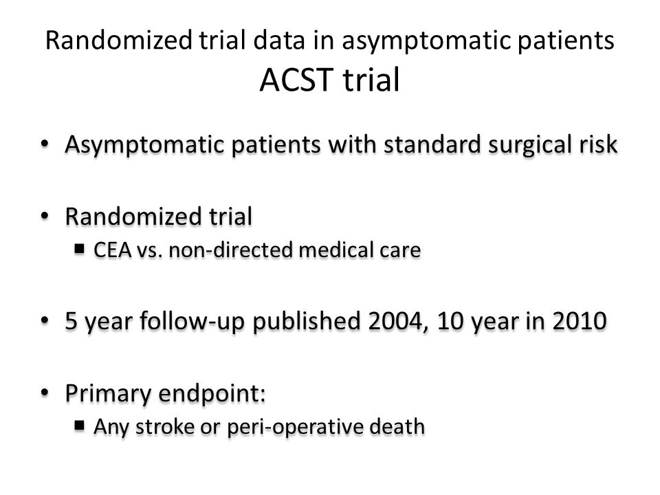 Randomized trial data in asymptomatic patients ACST trial Asymptomatic patients with standard surgical risk Randomized trial  CEA vs.