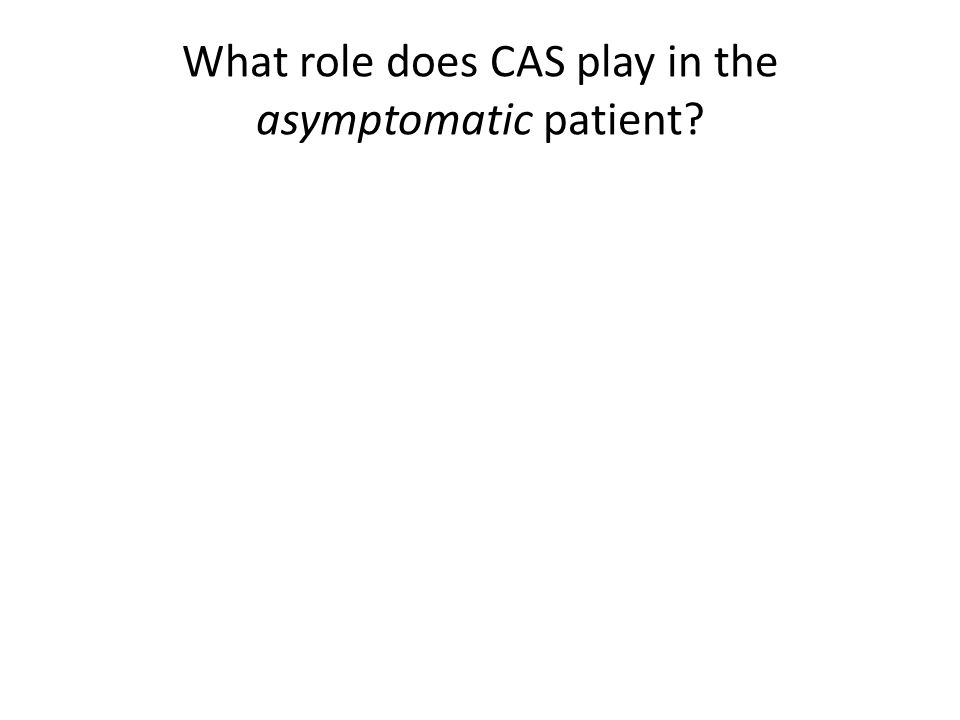 What role does CAS play in the asymptomatic patient