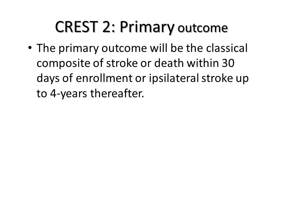 The primary outcome will be the classical composite of stroke or death within 30 days of enrollment or ipsilateral stroke up to 4-years thereafter.