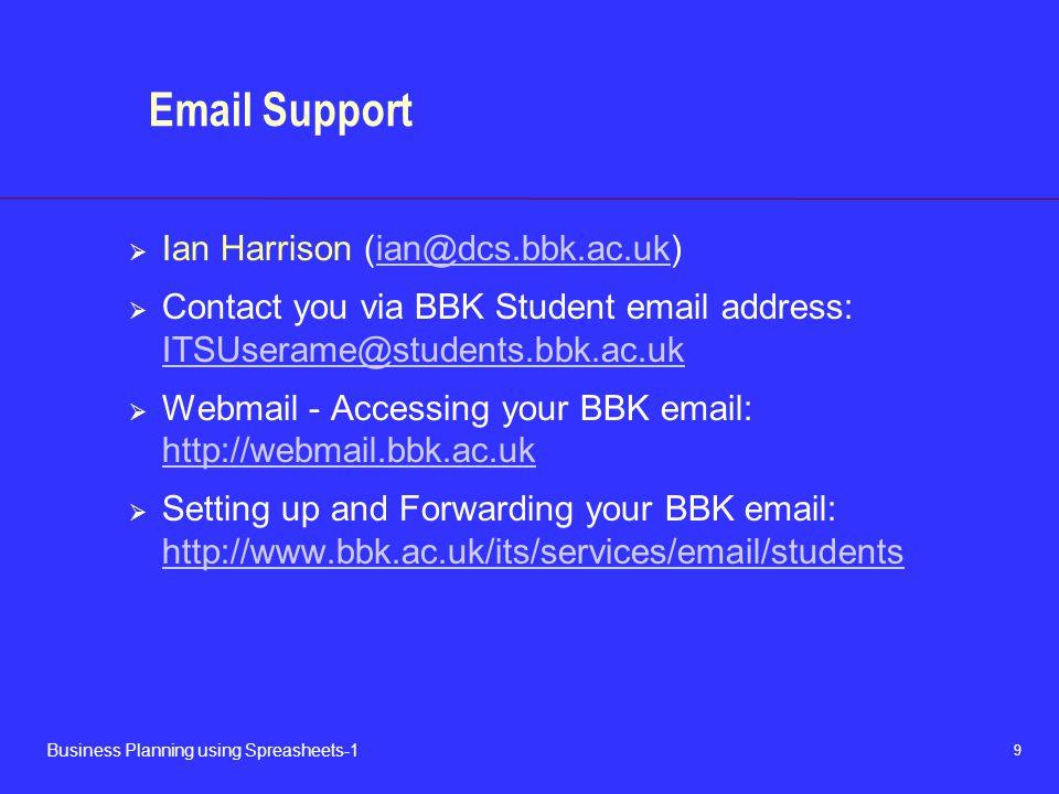 9 Business Planning using Spreasheets-1 Email Support  Ian Harrison (ian@dcs.bbk.ac.uk)ian@dcs.bbk.ac.uk  Contact you via BBK Student email address: