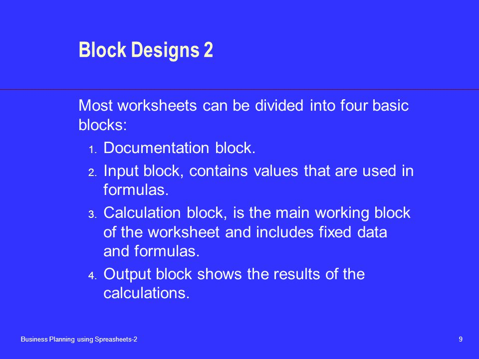 Business Planning using Spreasheets-2 10 Block Designs 3 – Cash Flow A possible block layout for a cash flow statement is shown below: 1.