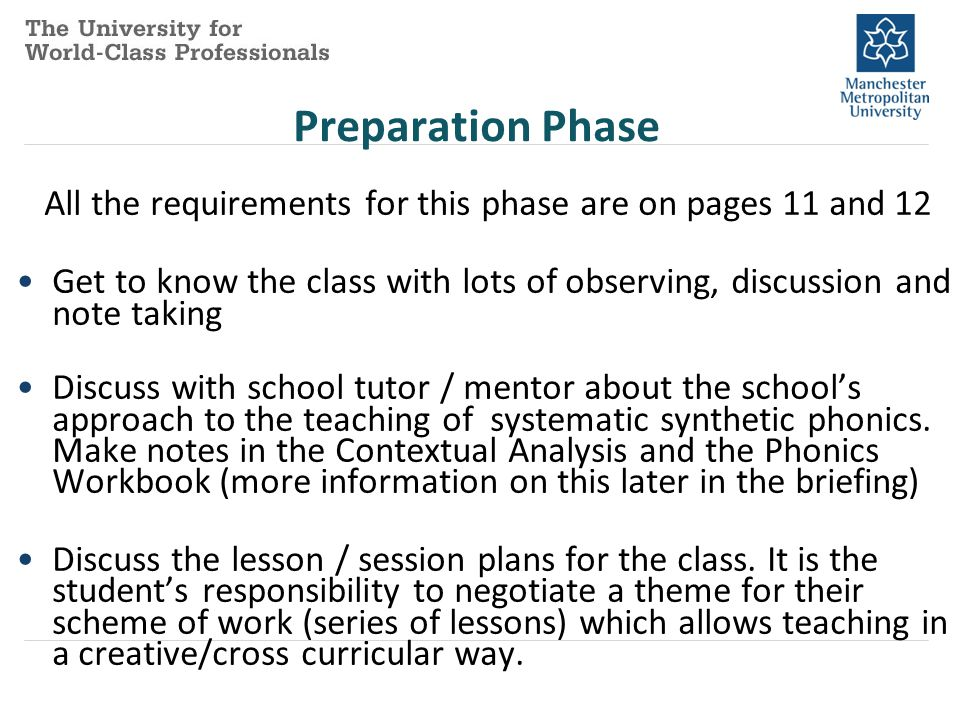 Preparation Phase All the requirements for this phase are on pages 11 and 12 Get to know the class with lots of observing, discussion and note taking Discuss with school tutor / mentor about the school's approach to the teaching of systematic synthetic phonics.