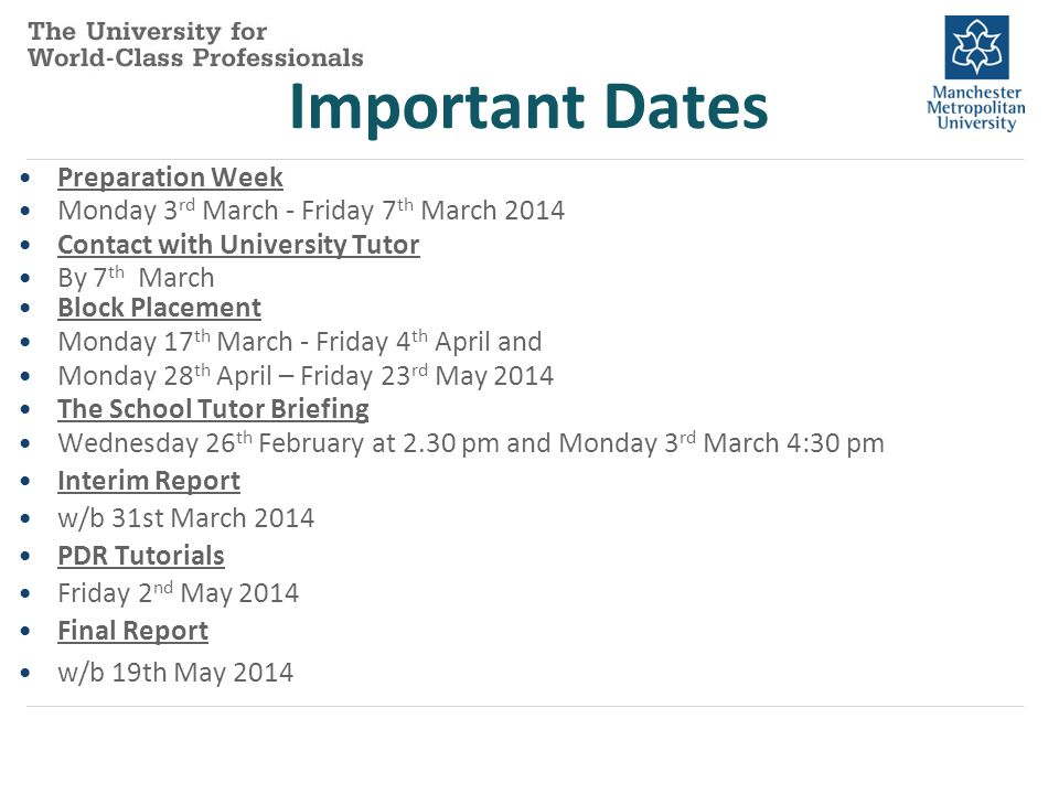 Important Dates Preparation Week Monday 3 rd March - Friday 7 th March 2014 Contact with University Tutor By 7 th March Block Placement Monday 17 th M