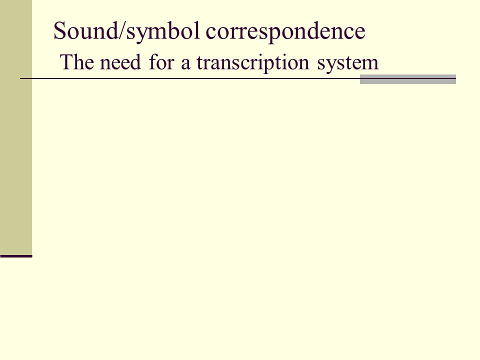 Sound/symbol correspondence The need for a transcription system