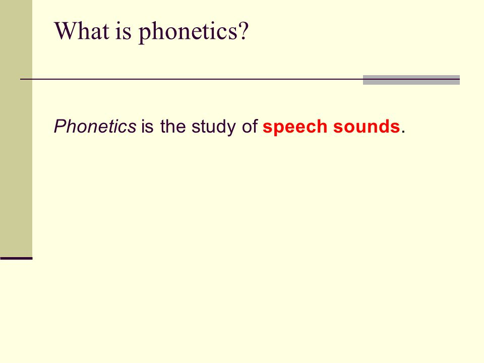 Phonetics is the study of speech sounds.