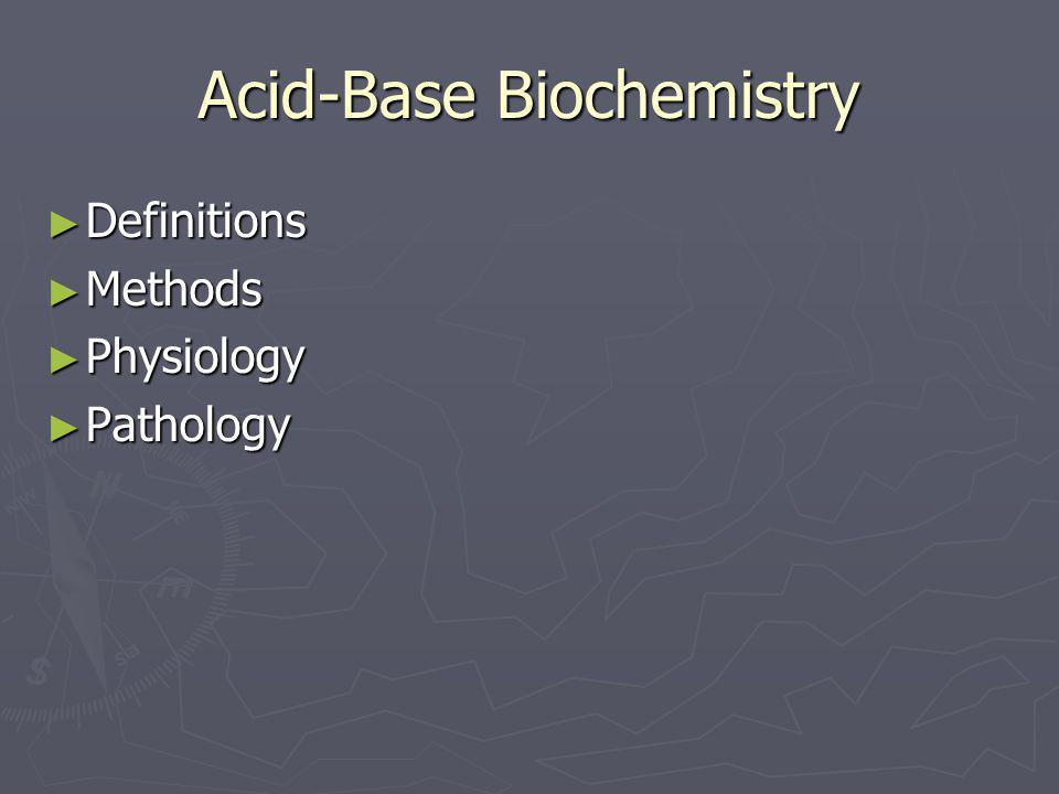 Acid-Base Biochemistry ► Definitions ► Methods ► Physiology ► Pathology
