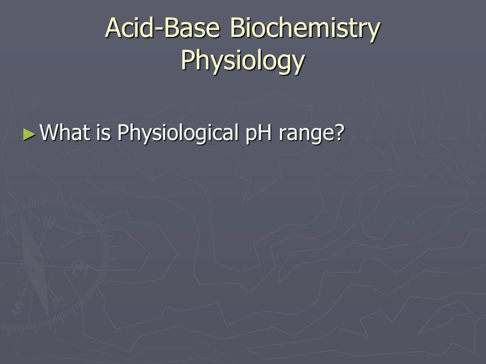 Acid-Base Biochemistry Physiology ► What is Physiological pH range?