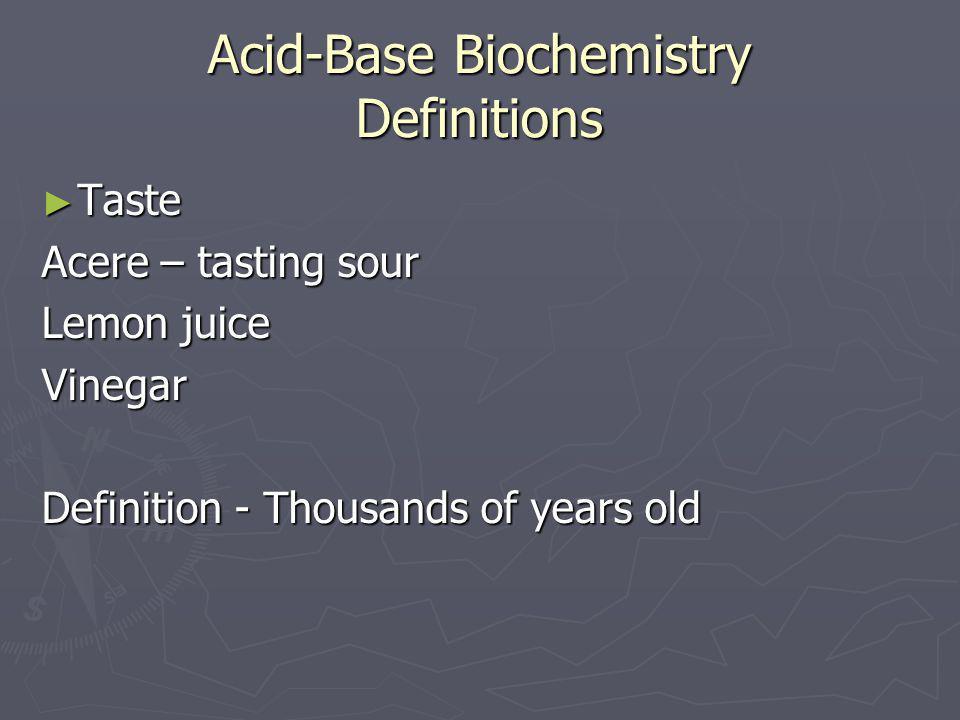 Acid-Base Biochemistry Definitions ► Taste Acere – tasting sour Lemon juice Vinegar Definition - Thousands of years old
