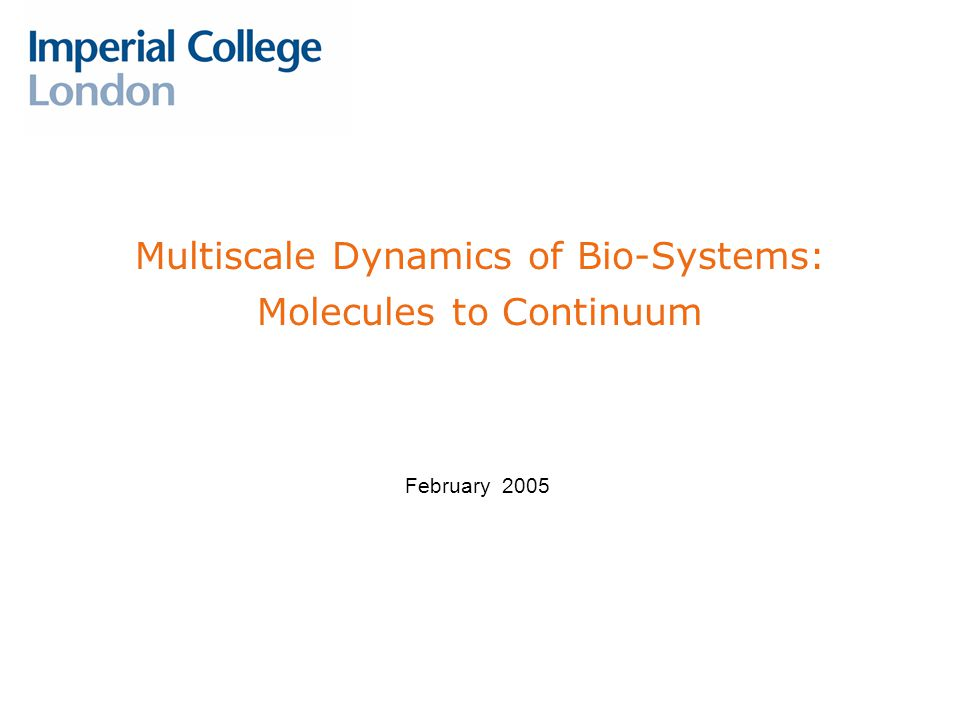 Multiscale Dynamics of Bio-Systems: Molecules to Continuum February 2005