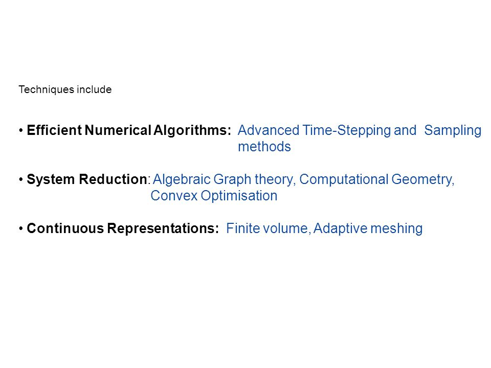 Techniques include Efficient Numerical Algorithms: Advanced Time-Stepping and Sampling methods System Reduction: Algebraic Graph theory, Computational