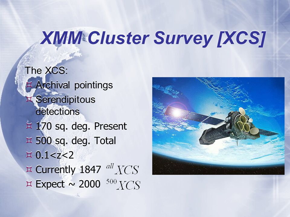 XMM Cluster Survey [XCS] The XCS:  Archival pointings  Serendipitous detections  170 sq.