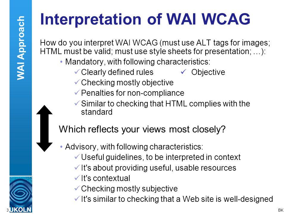 A centre of expertise in digital information managementwww.ukoln.ac.uk 3 Interpretation of WAI WCAG How do you interpret WAI WCAG (must use ALT tags f