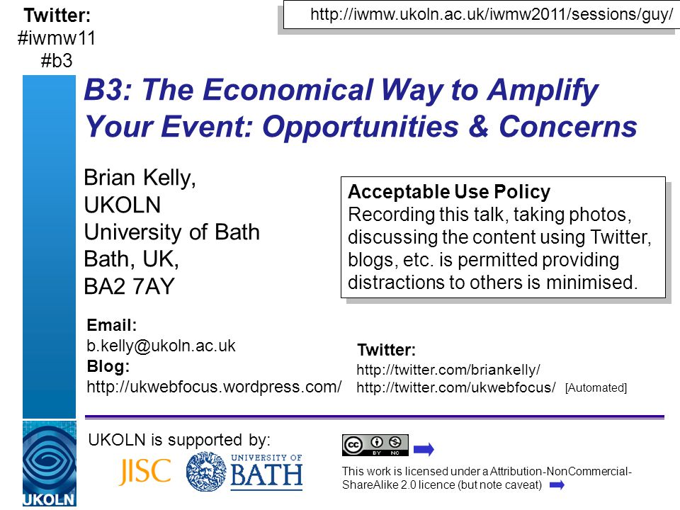 B3: The Economical Way to Amplify Your Event: Opportunities & Concerns Brian Kelly, UKOLN University of Bath Bath, UK, BA2 7AY UKOLN is supported by: