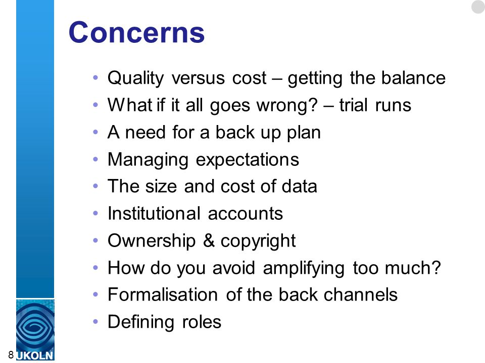 Concerns Quality versus cost – getting the balance What if it all goes wrong? – trial runs A need for a back up plan Managing expectations The size an