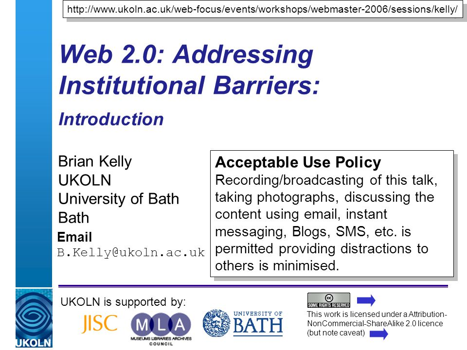 A centre of expertise in digital information managementwww.ukoln.ac.uk Web 2.0: Addressing Institutional Barriers: Introduction Brian Kelly UKOLN Univ