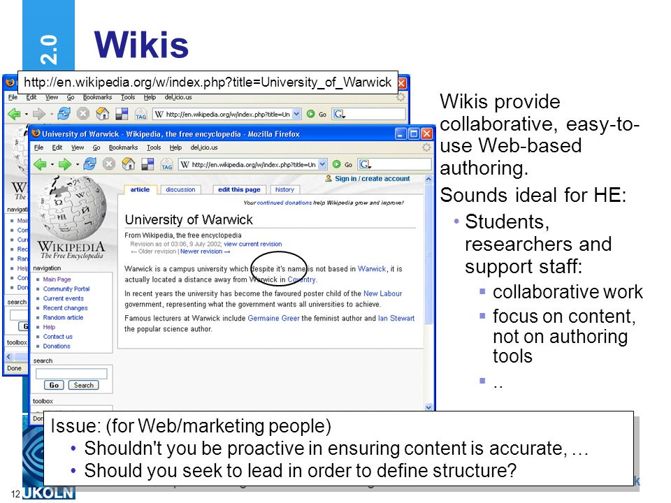 A centre of expertise in digital information managementwww.ukoln.ac.uk 12 Wikis Wikis provide collaborative, easy-to- use Web-based authoring. Sounds