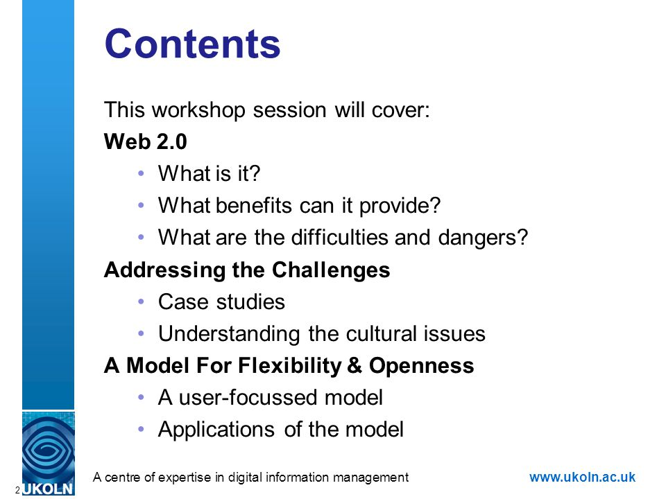 A centre of expertise in digital information managementwww.ukoln.ac.uk 2 Contents This workshop session will cover: Web 2.0 What is it? What benefits