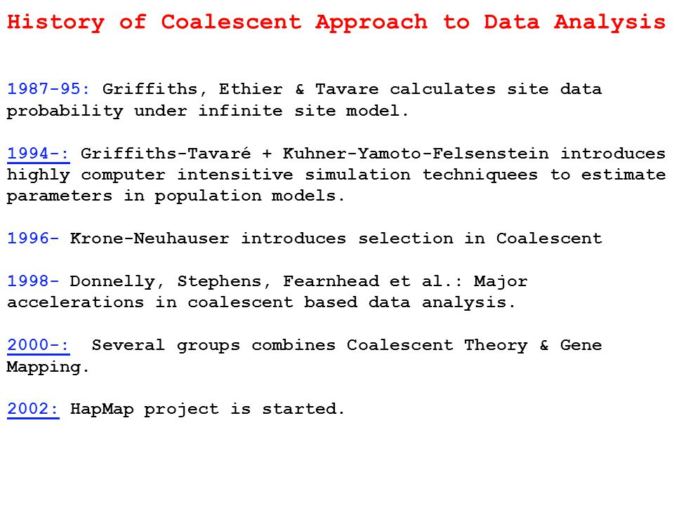 History of Coalescent Approach to Data Analysis 1987-95: Griffiths, Ethier & Tavare calculates site data probability under infinite site model.