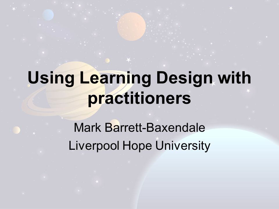 Using Learning Design with practitioners Mark Barrett-Baxendale Liverpool Hope University