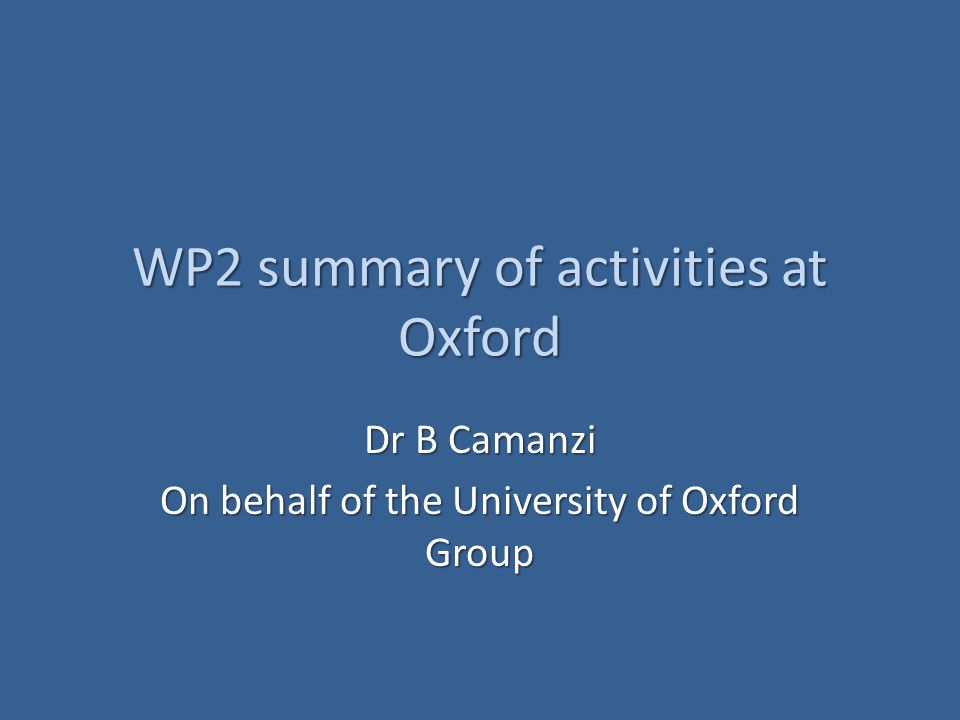 WP2 summary of activities at Oxford Dr B Camanzi On behalf of the University of Oxford Group