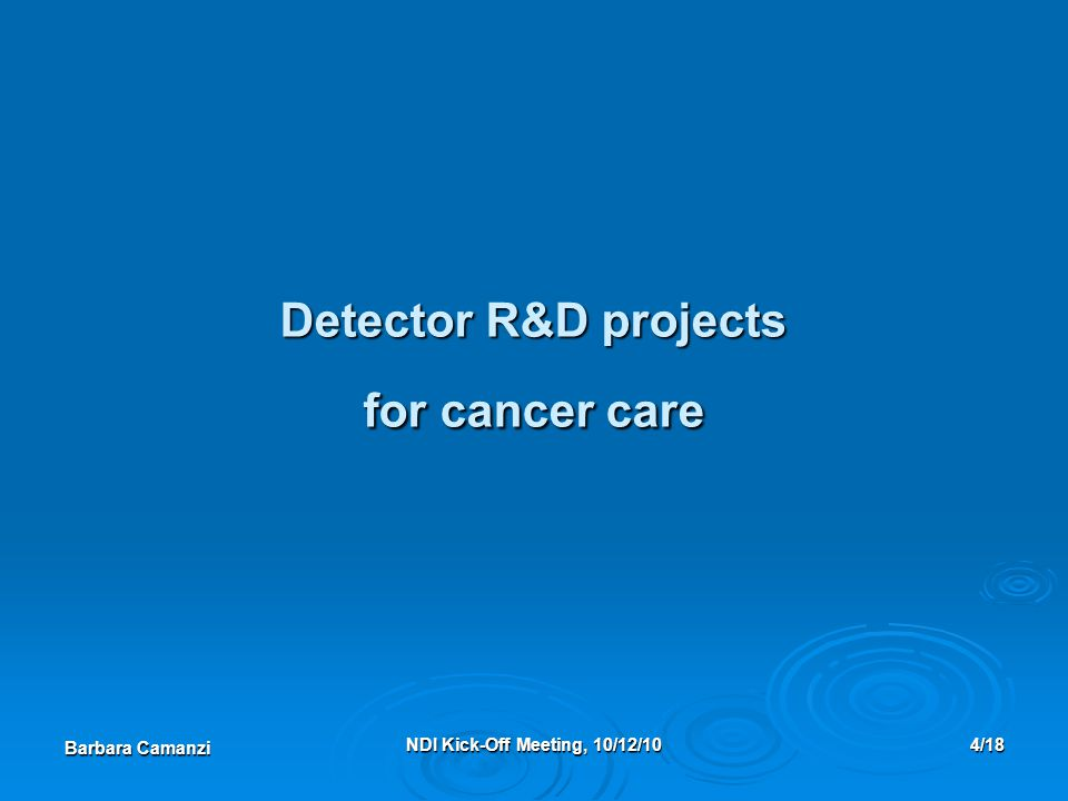 Barbara Camanzi NDI Kick-Off Meeting, 10/12/104/18 Detector R&D projects for cancer care