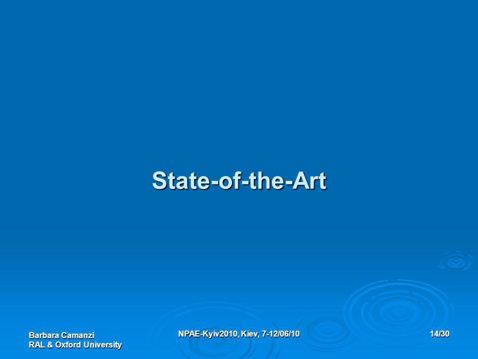 Barbara Camanzi RAL & Oxford University NPAE-Kyiv2010, Kiev, 7-12/06/1014/30 State-of-the-Art