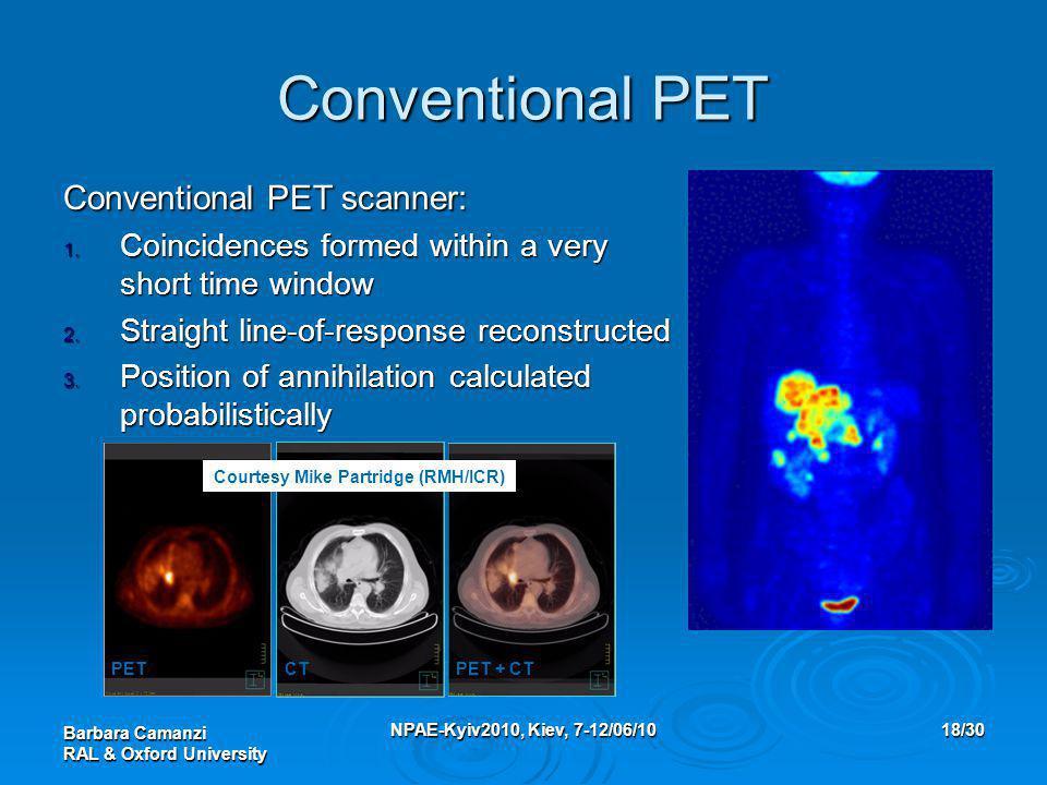 Barbara Camanzi RAL & Oxford University NPAE-Kyiv2010, Kiev, 7-12/06/1018/30 Conventional PET Conventional PET scanner: 1.