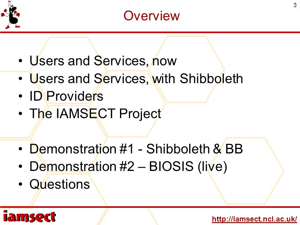http://iamsect.ncl.ac.uk/ 3 Overview Users and Services, now Users and Services, with Shibboleth ID Providers The IAMSECT Project Demonstration #1 - Shibboleth & BB Demonstration #2 – BIOSIS (live) Questions