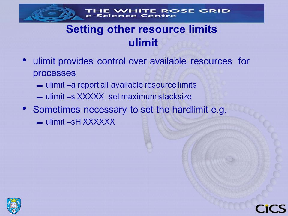 Setting other resource limits ulimit ulimit provides control over available resources for processes ▬ ulimit –a report all available resource limits ▬ ulimit –s XXXXX set maximum stacksize Sometimes necessary to set the hardlimit e.g.