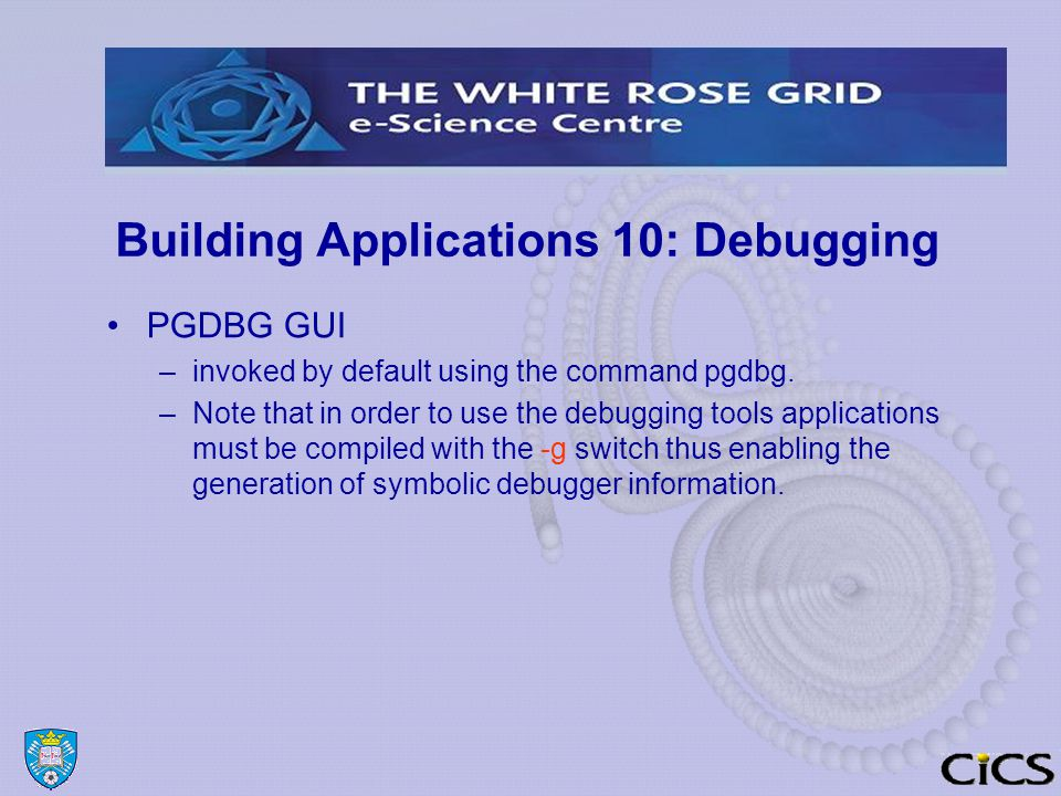 Building Applications 10: Debugging PGDBG GUI –invoked by default using the command pgdbg.