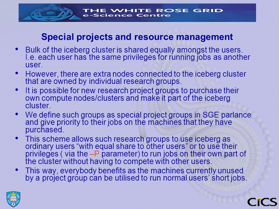 Special projects and resource management Bulk of the iceberg cluster is shared equally amongst the users.