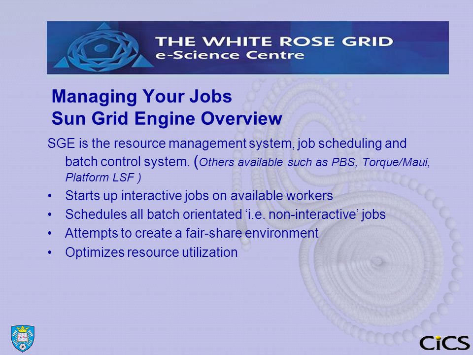 Managing Your Jobs Sun Grid Engine Overview SGE is the resource management system, job scheduling and batch control system.