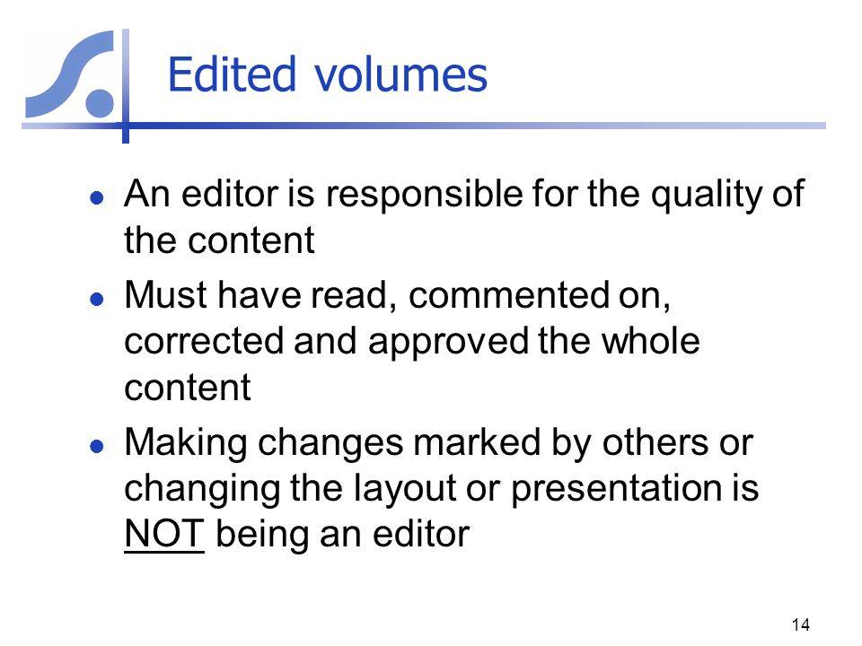 Edited volumes An editor is responsible for the quality of the content Must have read, commented on, corrected and approved the whole content Making c